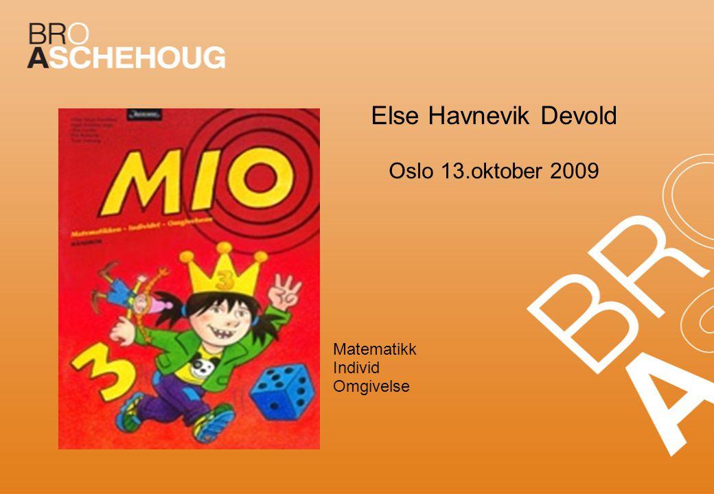 Else Havnevik Devold Oslo 13.oktober 2009 Matematikk Individ Omgivelse