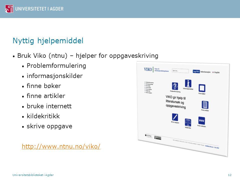 Universitetsbiblioteket i Agder12 Nyttig hjelpemiddel Bruk Viko (ntnu) – hjelper for oppgaveskriving Problemformulering informasjonskilder finne bøker