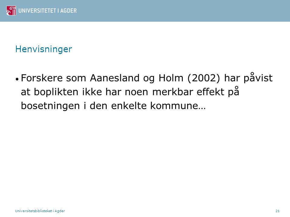 Universitetsbiblioteket i Agder21 Henvisninger Forskere som Aanesland og Holm (2002) har påvist at boplikten ikke har noen merkbar effekt på bosetning