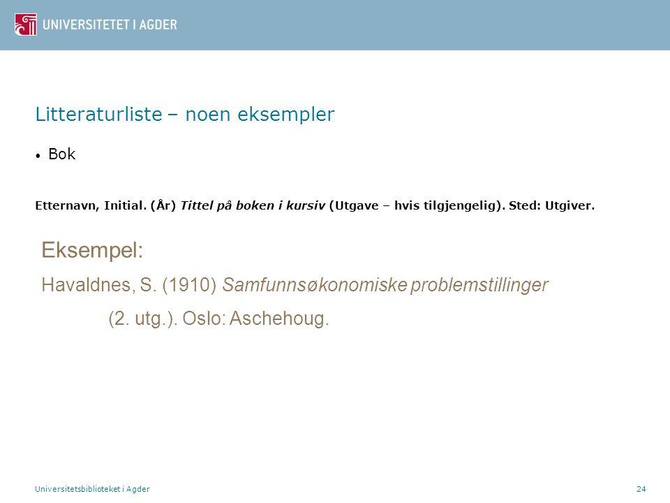 Universitetsbiblioteket i Agder24 Litteraturliste – noen eksempler Bok Etternavn, Initial. (År) Tittel på boken i kursiv (Utgave – hvis tilgjengelig).