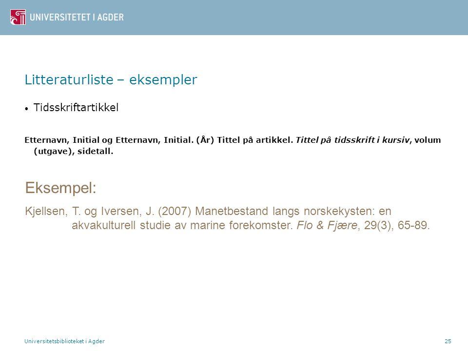 Universitetsbiblioteket i Agder25 Litteraturliste – eksempler Tidsskriftartikkel Etternavn, Initial og Etternavn, Initial. (År) Tittel på artikkel. Ti