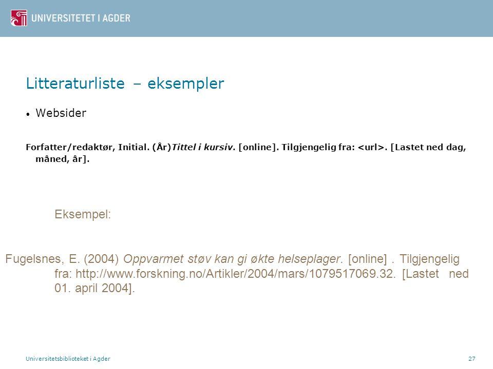 Universitetsbiblioteket i Agder27 Litteraturliste – eksempler Websider Forfatter/redaktør, Initial. (År)Tittel i kursiv. [online]. Tilgjengelig fra:.