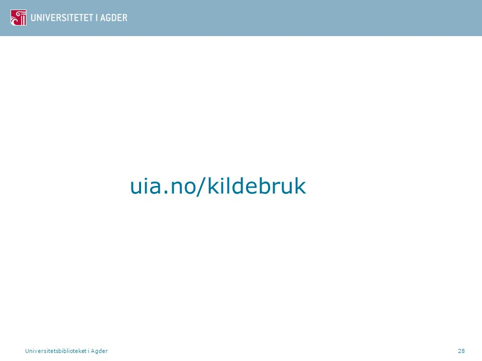 uia.no/kildebruk Universitetsbiblioteket i Agder28