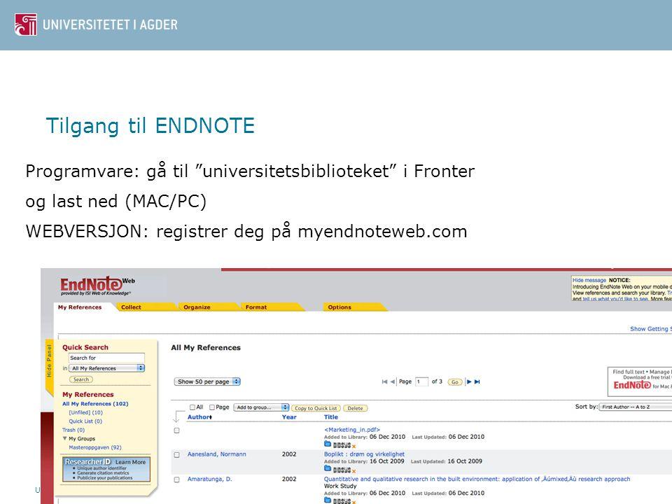 """Universitetsbiblioteket i Agder35 Tilgang til ENDNOTE Programvare: gå til """"universitetsbiblioteket"""" i Fronter og last ned (MAC/PC) WEBVERSJON: registr"""