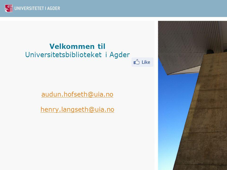 Universitetsbiblioteket i Agder45 Velkommen til Universitetsbiblioteket i Agder audun.hofseth@uia.no henry.langseth@uia.no audun.hofseth@uia.no henry.