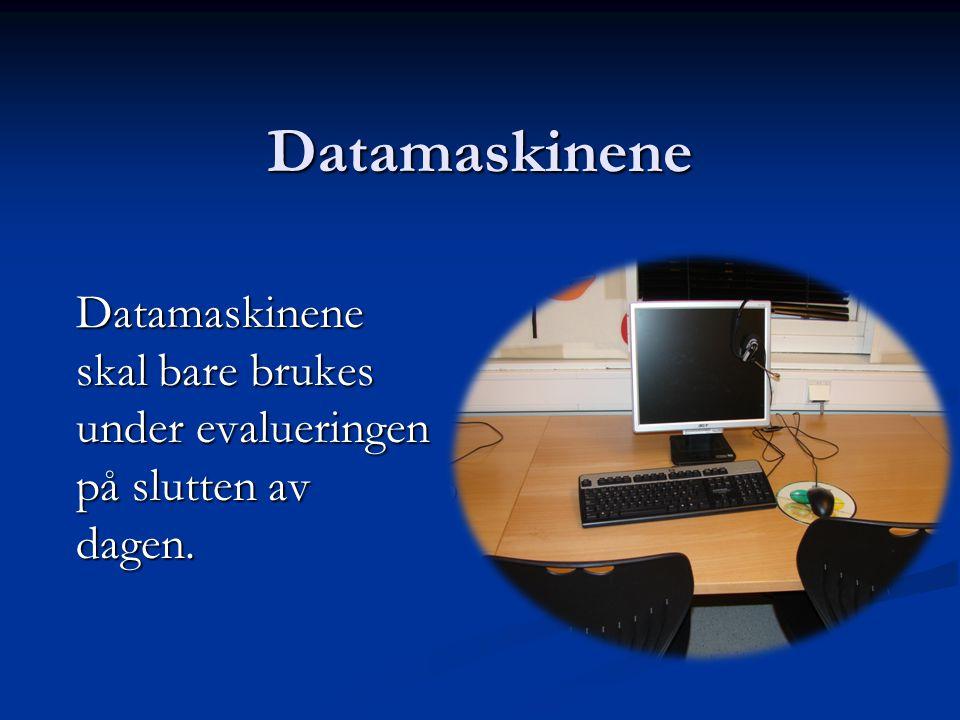 Datamaskinene Datamaskinene skal bare brukes under evalueringen på slutten av dagen.