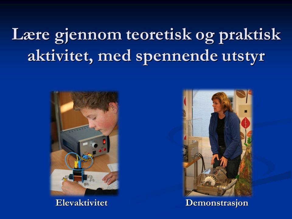 Lære gjennom teoretisk og praktisk aktivitet, med spennende utstyr Elevaktivitet Demonstrasjon