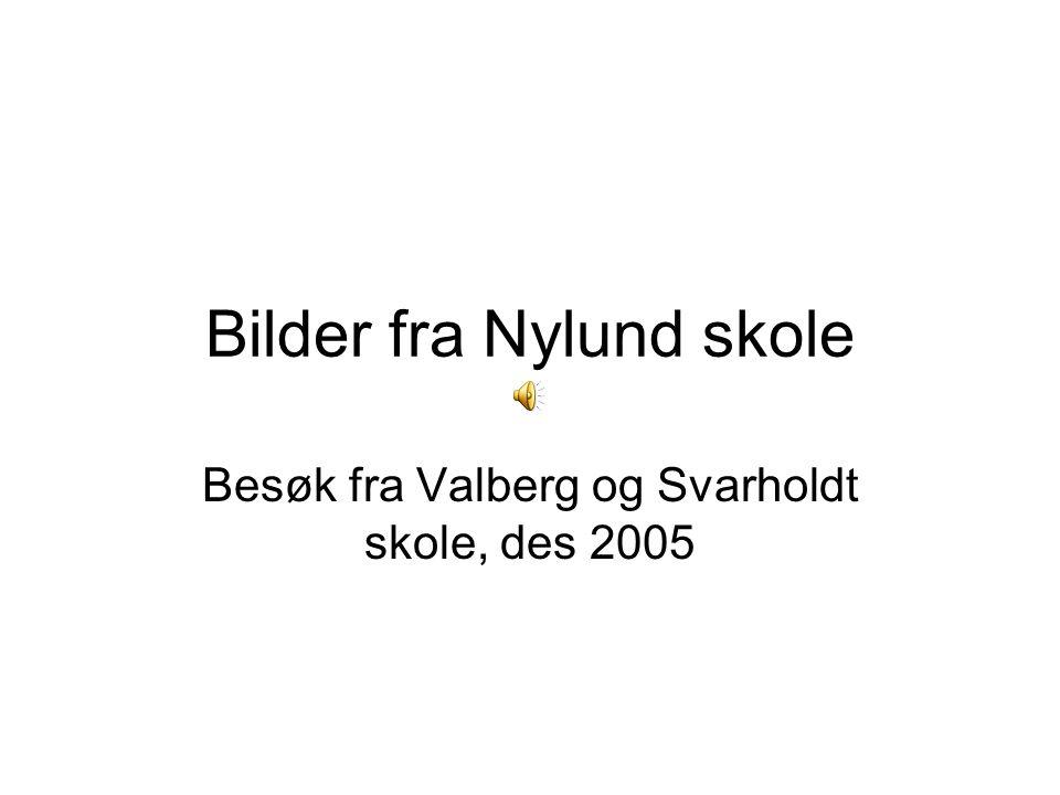 Bilder fra Nylund skole Besøk fra Valberg og Svarholdt skole, des 2005