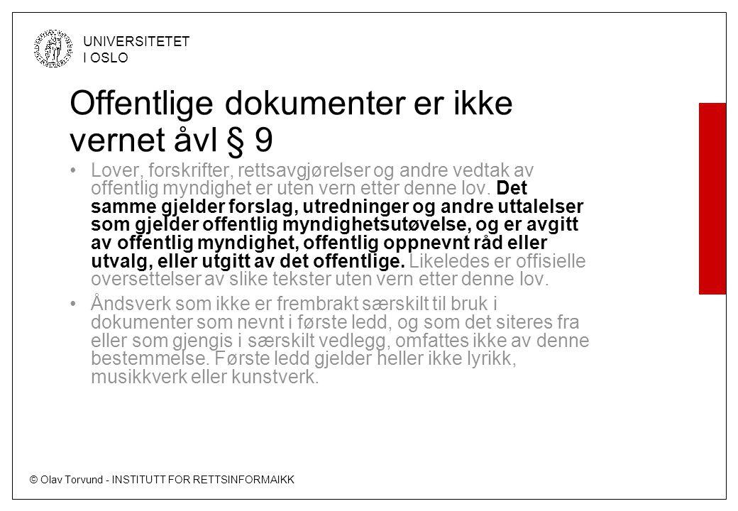 © Olav Torvund - INSTITUTT FOR RETTSINFORMAIKK UNIVERSITETET I OSLO Offentlige dokumenter er ikke vernet åvl § 9 Lover, forskrifter, rettsavgjørelser og andre vedtak av offentlig myndighet er uten vern etter denne lov.