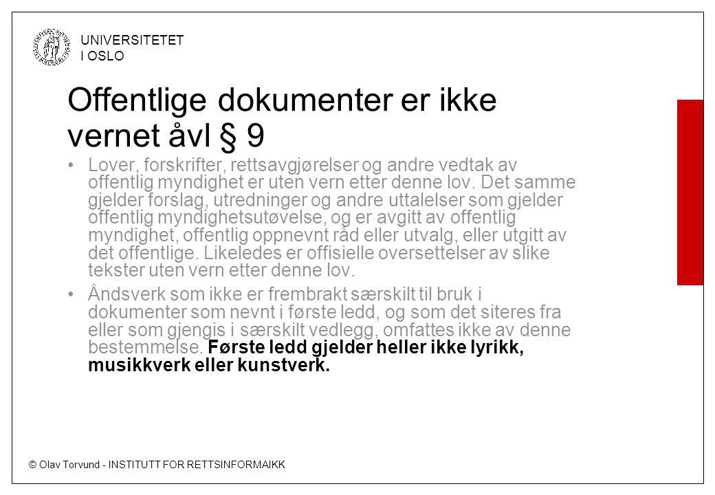 © Olav Torvund - INSTITUTT FOR RETTSINFORMAIKK UNIVERSITETET I OSLO Offentlige dokumenter er ikke vernet åvl § 9 Lover, forskrifter, rettsavgjørelser