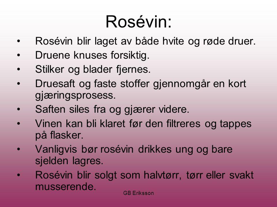 GB Eriksson Rosévin: Rosévin blir laget av både hvite og røde druer. Druene knuses forsiktig. Stilker og blader fjernes. Druesaft og faste stoffer gje