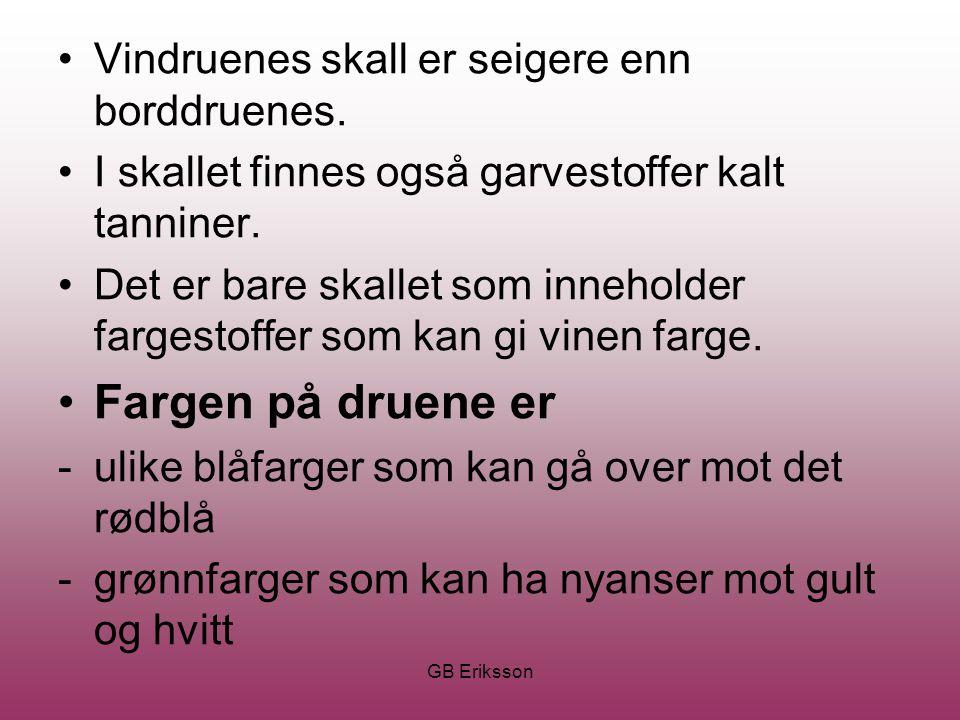 GB Eriksson Vindruenes skall er seigere enn borddruenes. I skallet finnes også garvestoffer kalt tanniner. Det er bare skallet som inneholder fargesto