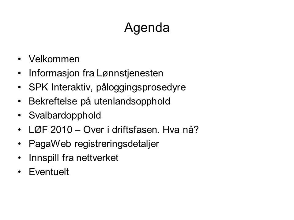 Agenda Velkommen Informasjon fra Lønnstjenesten SPK Interaktiv, påloggingsprosedyre Bekreftelse på utenlandsopphold Svalbardopphold LØF 2010 – Over i driftsfasen.