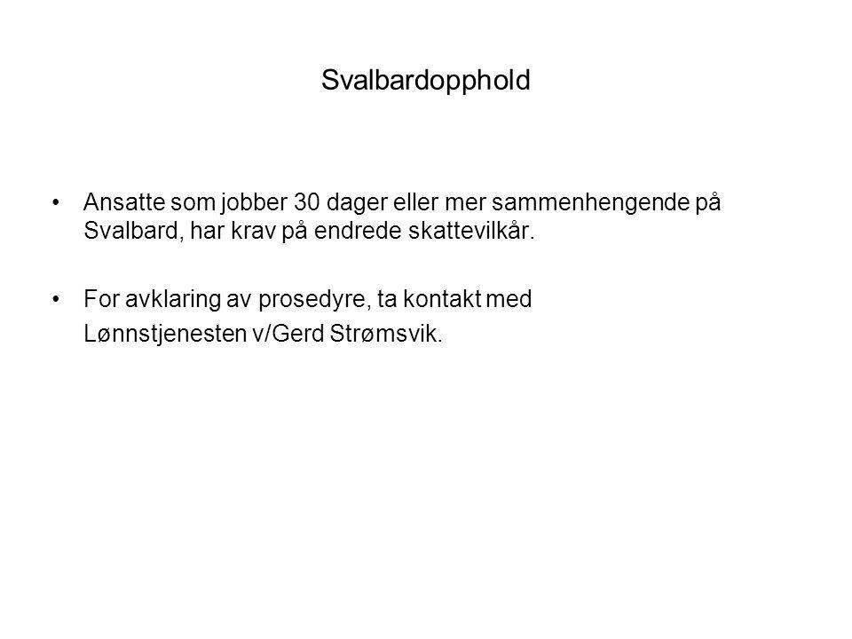 Svalbardopphold Ansatte som jobber 30 dager eller mer sammenhengende på Svalbard, har krav på endrede skattevilkår.