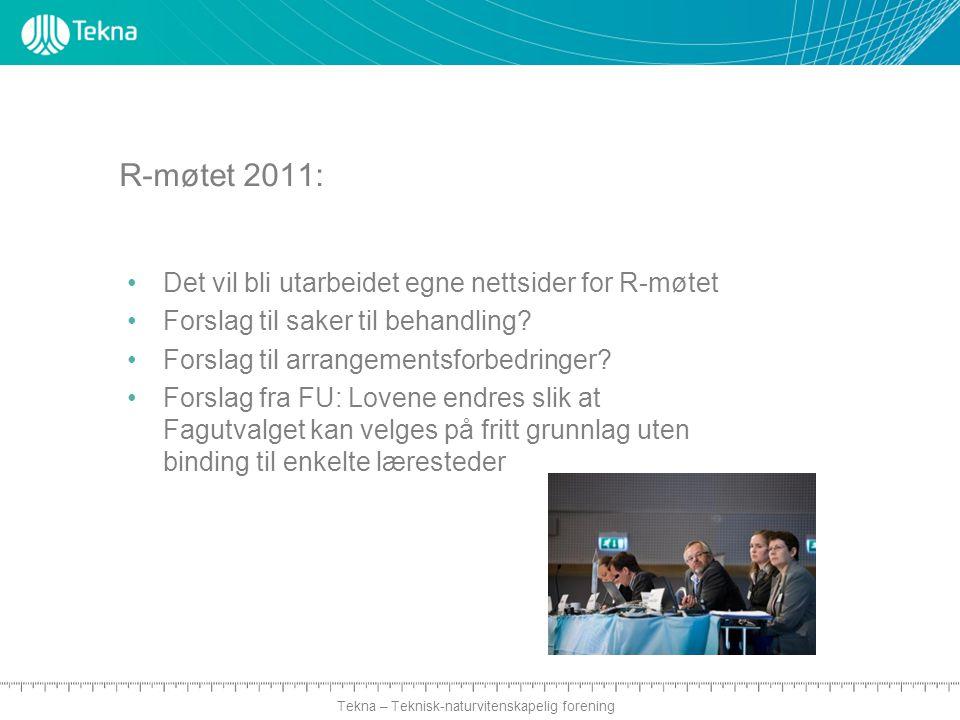 Tekna – Teknisk-naturvitenskapelig forening R-møtet 2011: Det vil bli utarbeidet egne nettsider for R-møtet Forslag til saker til behandling.