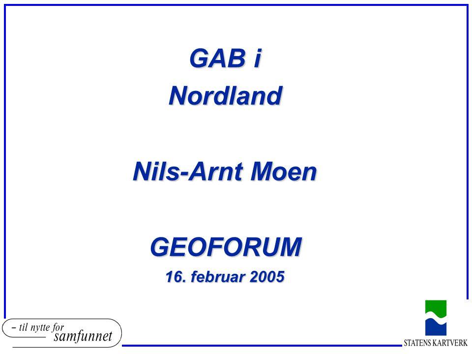 GAB i Nordland Nils-Arnt Moen GEOFORUM 16. februar 2005