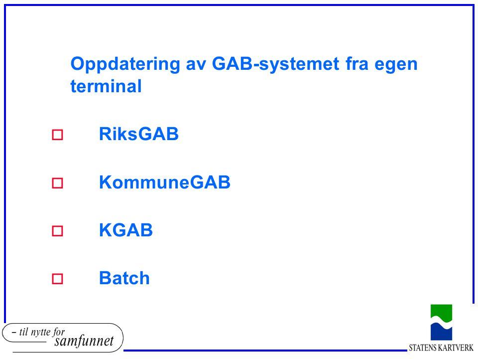 Oppdatering av GAB-systemet fra egen terminal o RiksGAB o KommuneGAB o KGAB o Batch