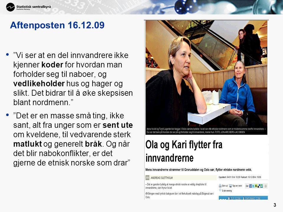 3 Aftenposten 16.12.09 Vi ser at en del innvandrere ikke kjenner koder for hvordan man forholder seg til naboer, og vedlikeholder hus og hager og slikt.
