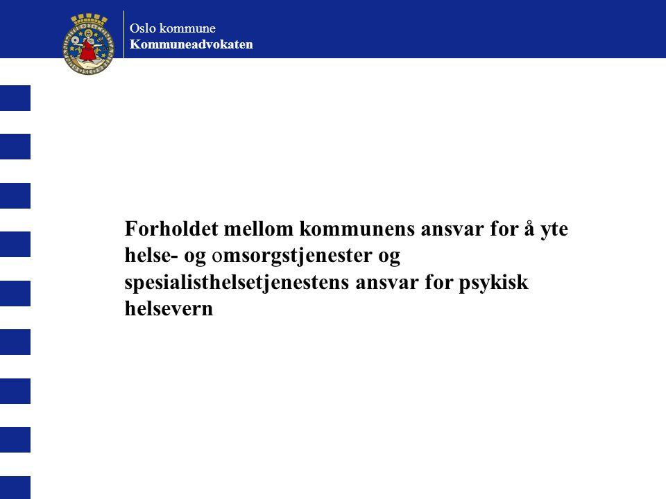 Forholdet mellom kommunens ansvar for å yte helse- og omsorgstjenester og spesialisthelsetjenestens ansvar for psykisk helsevern Oslo kommune Kommunea