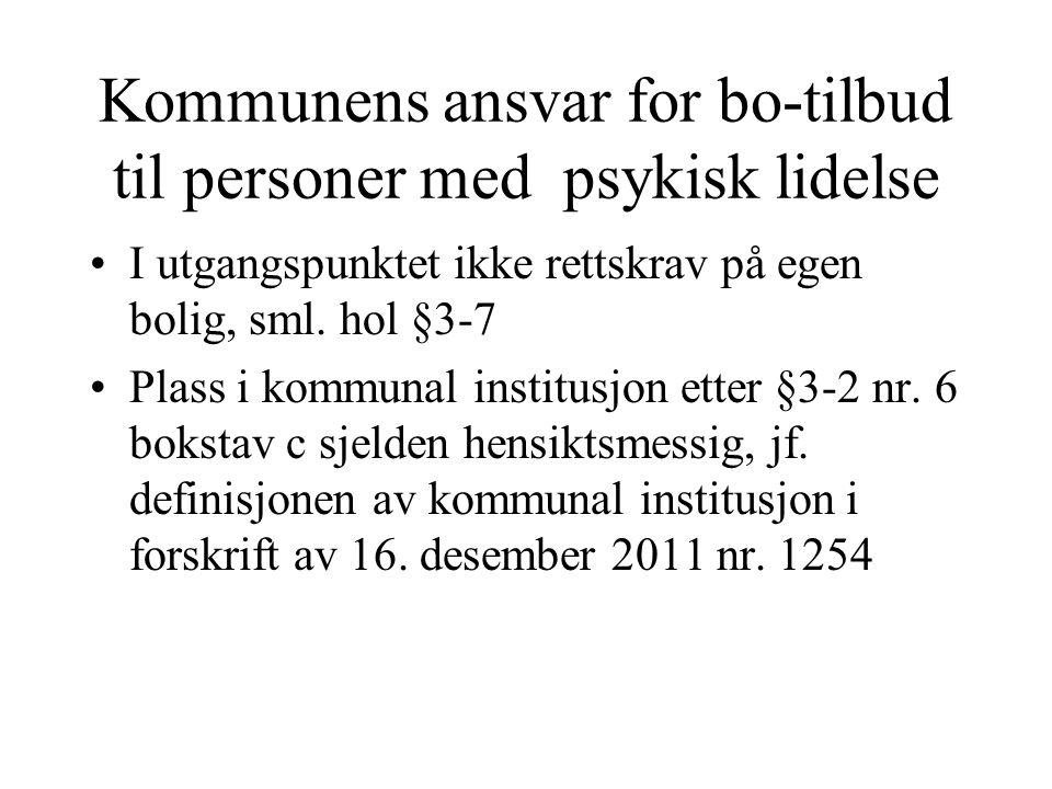 Kommunens ansvar for bo-tilbud til personer med psykisk lidelse I utgangspunktet ikke rettskrav på egen bolig, sml. hol §3-7 Plass i kommunal institus
