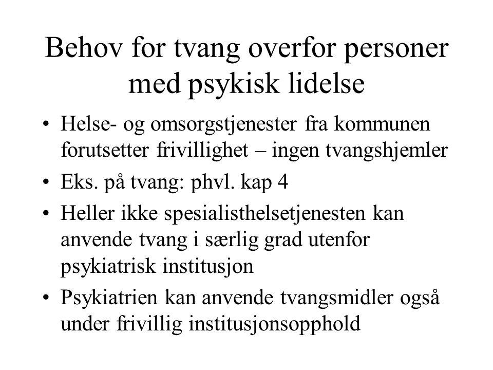 Behov for tvang overfor personer med psykisk lidelse Helse- og omsorgstjenester fra kommunen forutsetter frivillighet – ingen tvangshjemler Eks. på tv