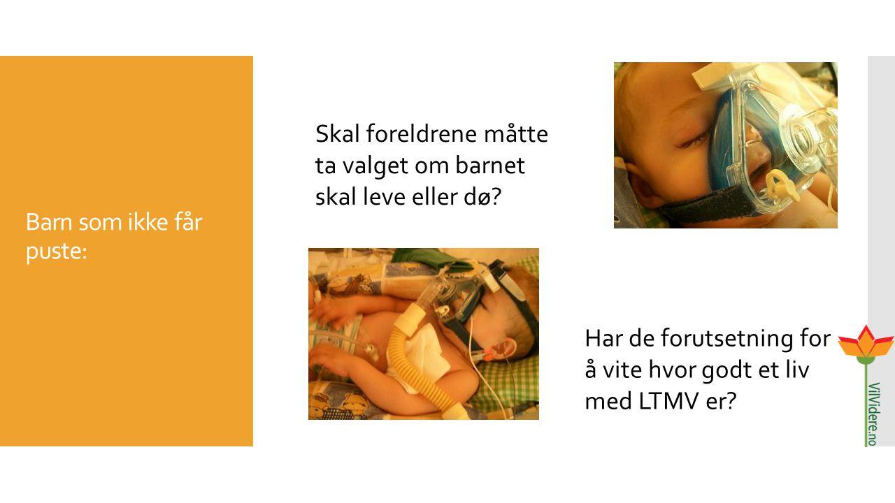 Barn som ikke får puste: Skal foreldrene måtte ta valget om barnet skal leve eller dø? Har de forutsetning for å vite hvor godt et liv med LTMV er?