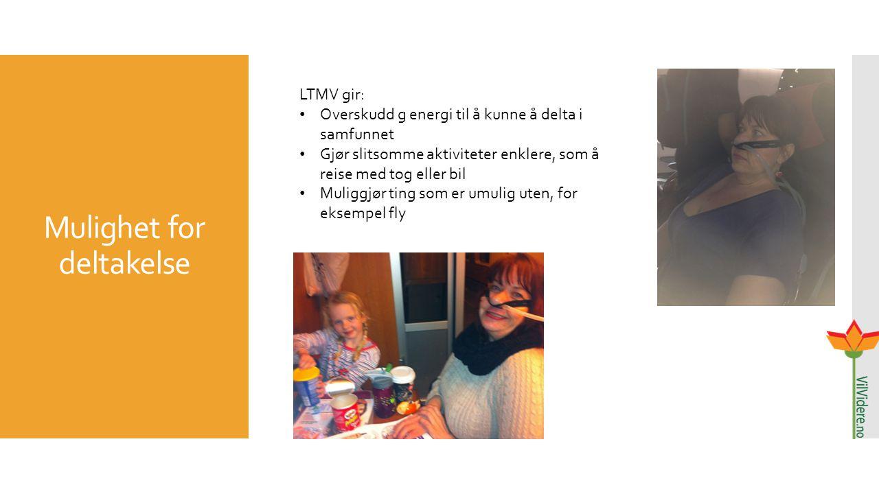 Mulighet for deltakelse LTMV gir: Overskudd g energi til å kunne å delta i samfunnet Gjør slitsomme aktiviteter enklere, som å reise med tog eller bil