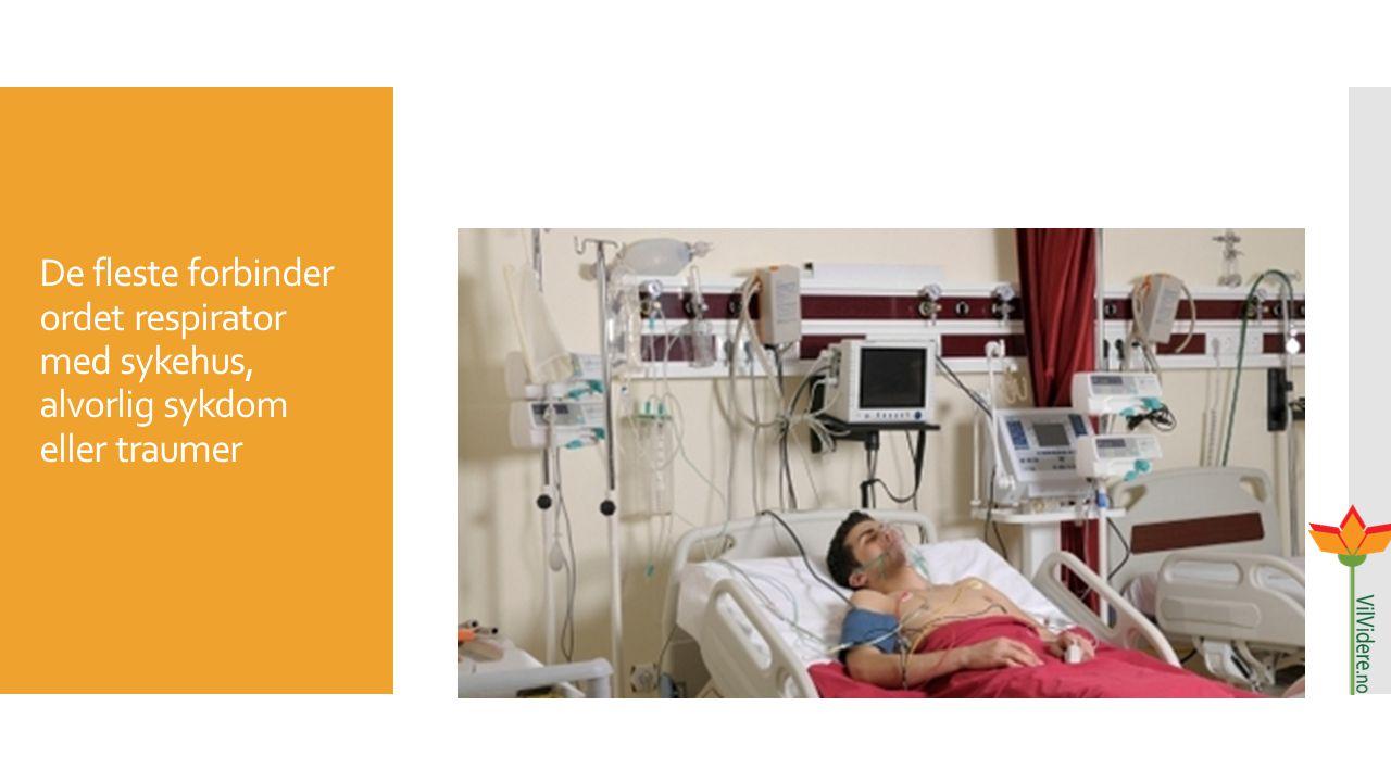 De fleste forbinder ordet respirator med sykehus, alvorlig sykdom eller traumer