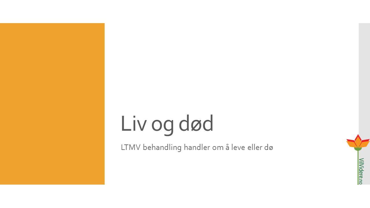 Liv og død LTMV behandling handler om å leve eller dø