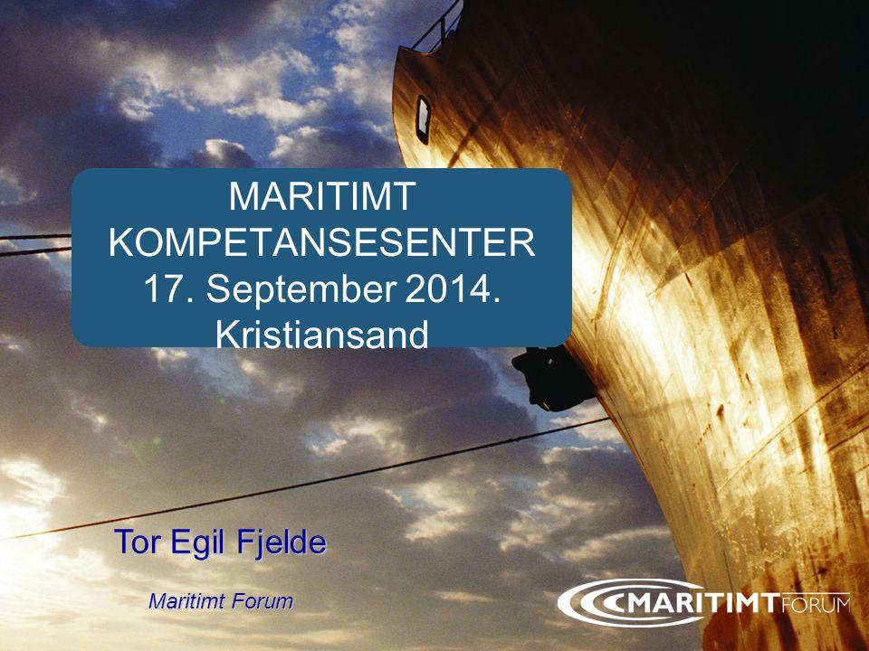 Forside MARITIMT KOMPETANSESENTER 17. September 2014. Kristiansand Tor Egil Fjelde Maritimt Forum