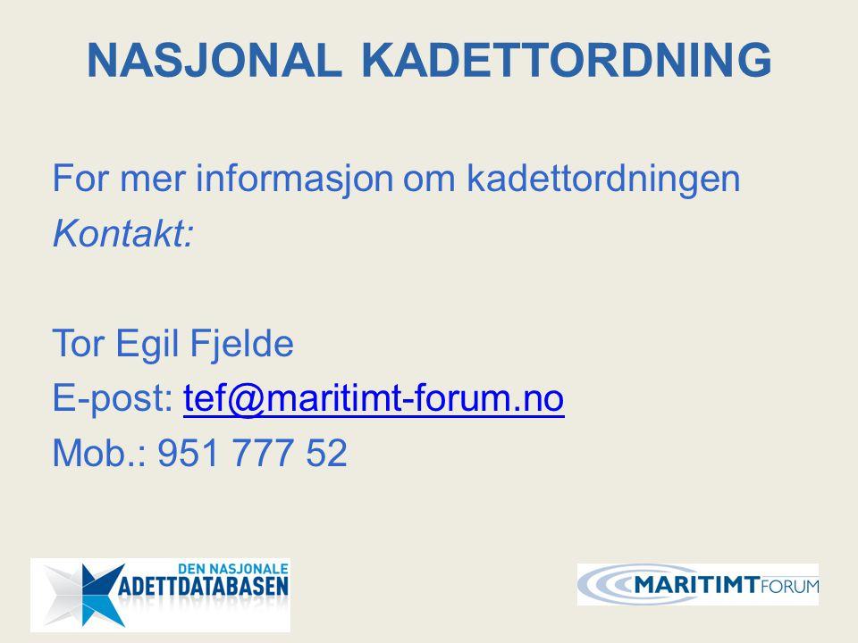 NASJONAL KADETTORDNING For mer informasjon om kadettordningen Kontakt: Tor Egil Fjelde E-post: tef@maritimt-forum.notef@maritimt-forum.no Mob.: 951 77