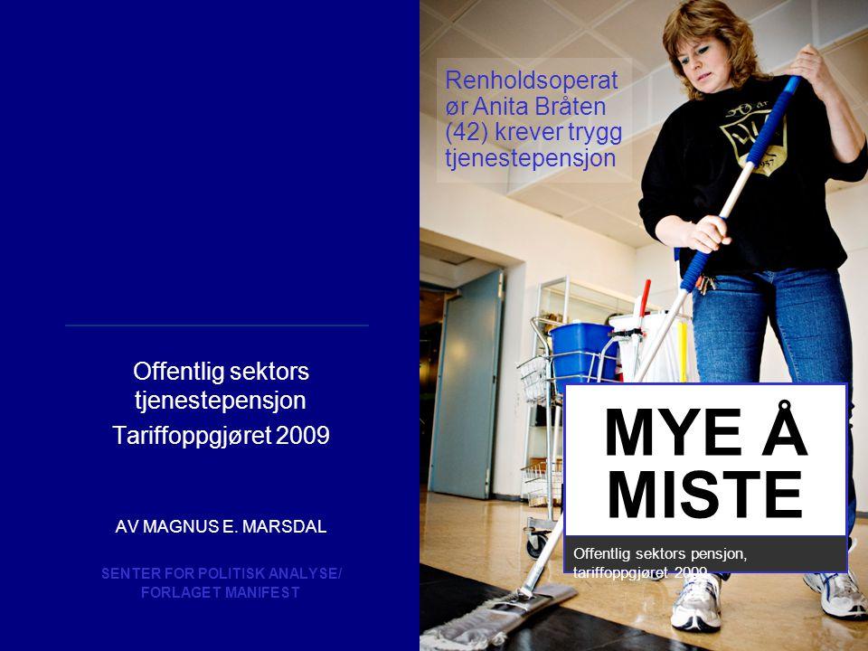 Offentlig sektors tjenestepensjon Tariffoppgjøret 2009 AV MAGNUS E. MARSDAL SENTER FOR POLITISK ANALYSE/ FORLAGET MANIFEST Bestill bøker i dag! 1 eks: