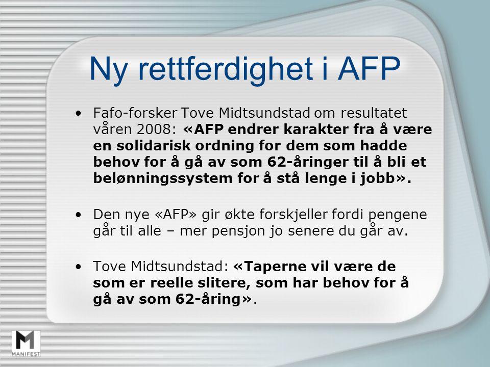 Ny rettferdighet i AFP Fafo-forsker Tove Midtsundstad om resultatet våren 2008: «AFP endrer karakter fra å være en solidarisk ordning for dem som hadde behov for å gå av som 62-åringer til å bli et belønningssystem for å stå lenge i jobb».