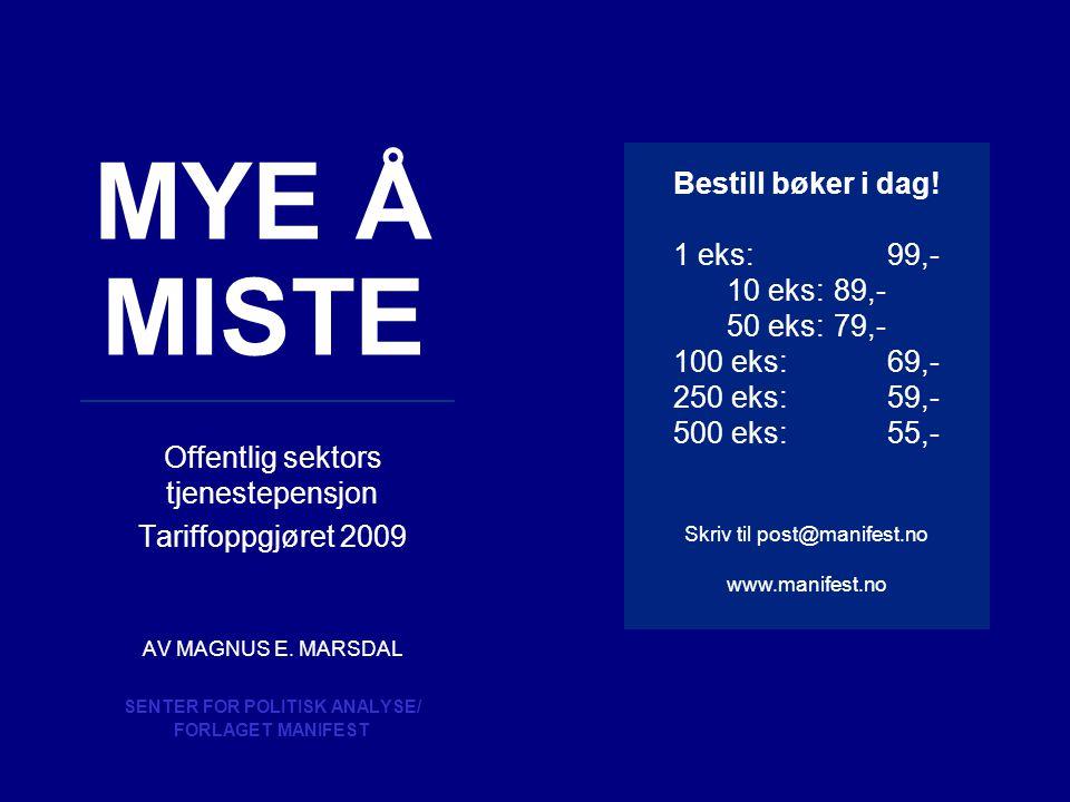 MYE Å MISTE Offentlig sektors tjenestepensjon Tariffoppgjøret 2009 AV MAGNUS E. MARSDAL SENTER FOR POLITISK ANALYSE/ FORLAGET MANIFEST Bestill bøker i