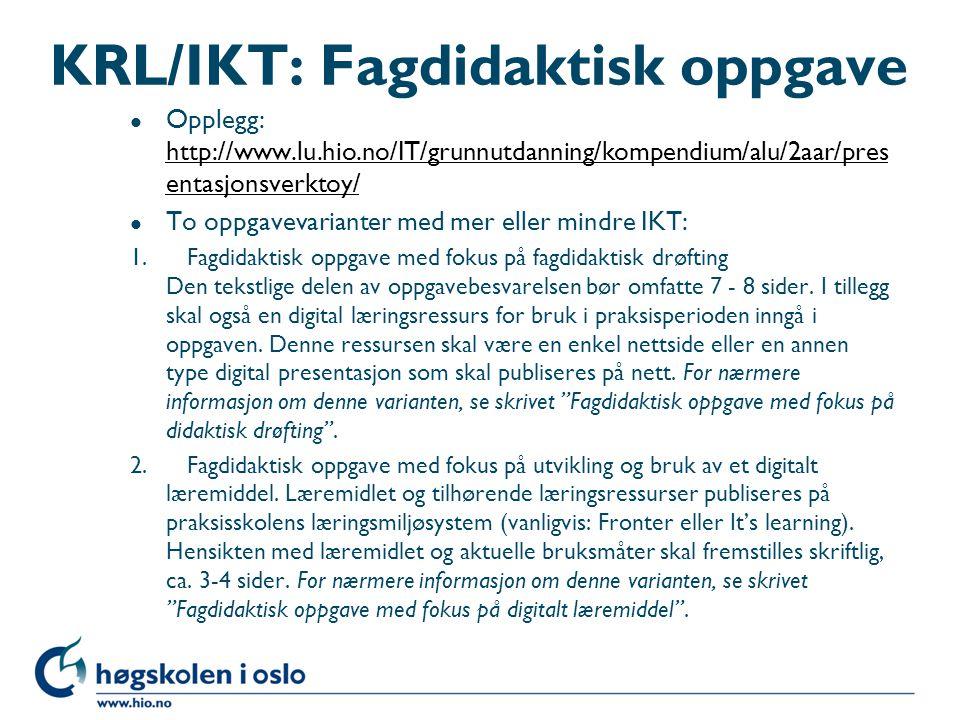 KRL/IKT: Fagdidaktisk oppgave l Opplegg: http://www.lu.hio.no/IT/grunnutdanning/kompendium/alu/2aar/pres entasjonsverktoy/ http://www.lu.hio.no/IT/grunnutdanning/kompendium/alu/2aar/pres entasjonsverktoy/ l To oppgavevarianter med mer eller mindre IKT: 1.