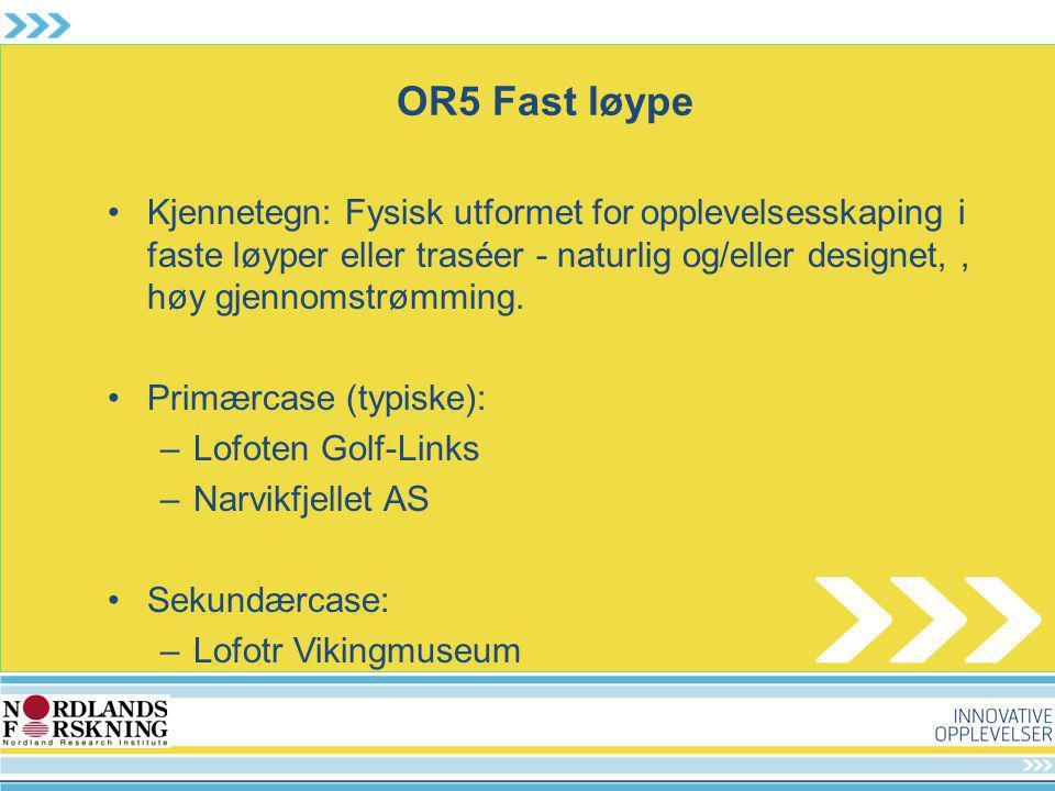 OR5 Fast løype Kjennetegn: Fysisk utformet for opplevelsesskaping i faste løyper eller traséer - naturlig og/eller designet,, høy gjennomstrømming. Pr