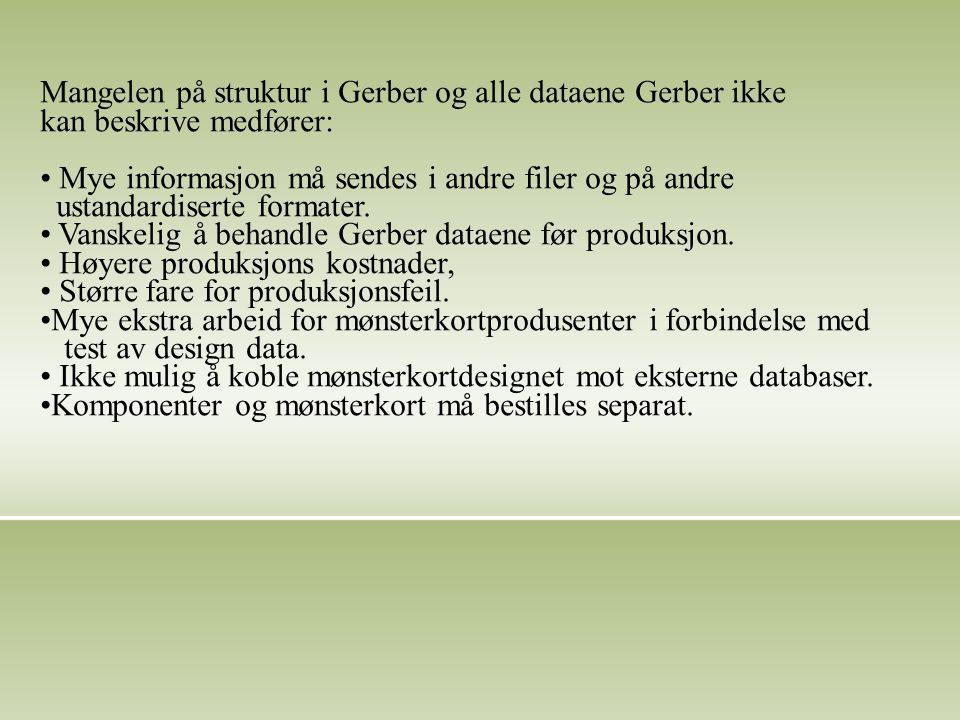 Mangelen på struktur i Gerber og alle dataene Gerber ikke kan beskrive medfører: Mye informasjon må sendes i andre filer og på andre ustandardiserte formater.