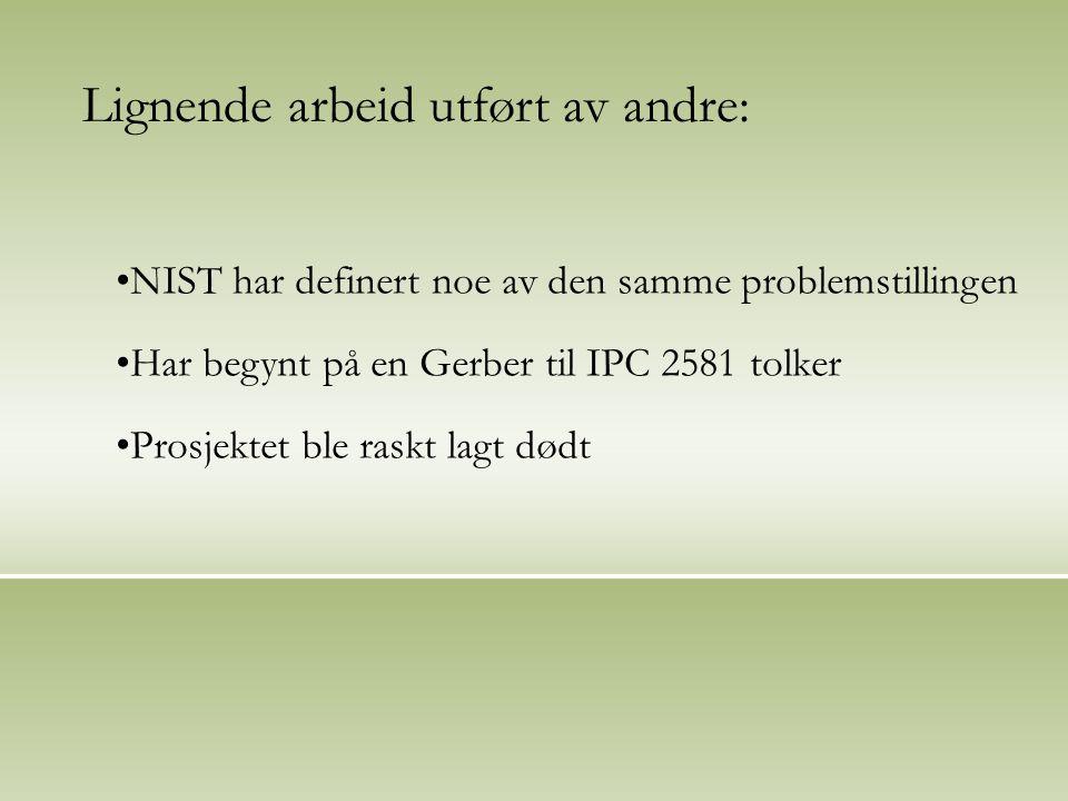 NIST har definert noe av den samme problemstillingen Har begynt på en Gerber til IPC 2581 tolker Prosjektet ble raskt lagt dødt Lignende arbeid utført av andre: