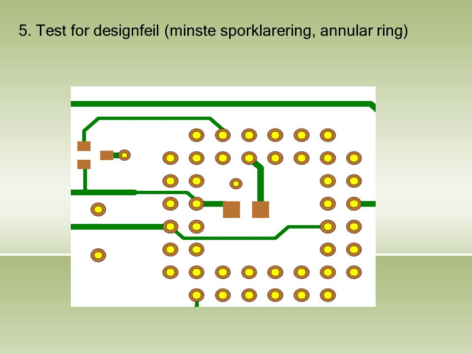 5. Test for designfeil (minste sporklarering, annular ring)