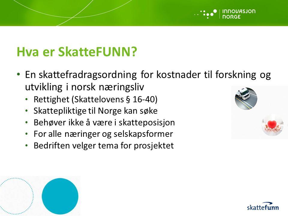 Hva er SkatteFUNN? En skattefradragsordning for kostnader til forskning og utvikling i norsk næringsliv Rettighet (Skattelovens § 16-40) Skattepliktig