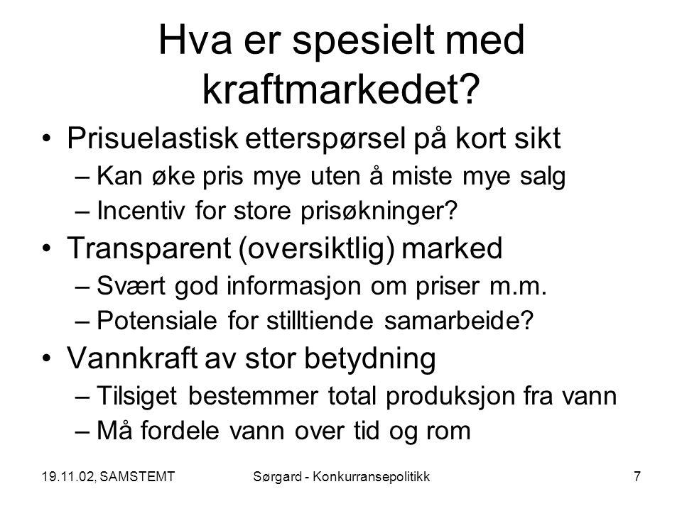 19.11.02, SAMSTEMTSørgard - Konkurransepolitikk7 Hva er spesielt med kraftmarkedet.
