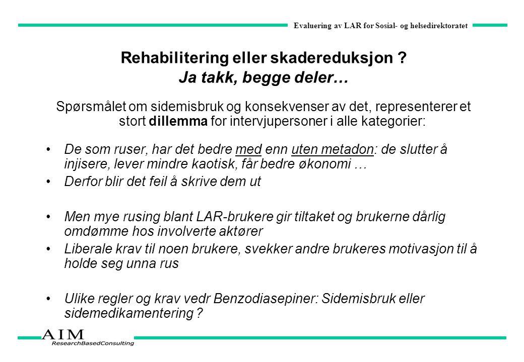 Evaluering av LAR for Sosial- og helsedirektoratet Rehabilitering eller skadereduksjon ? Ja takk, begge deler… Spørsmålet om sidemisbruk og konsekvens