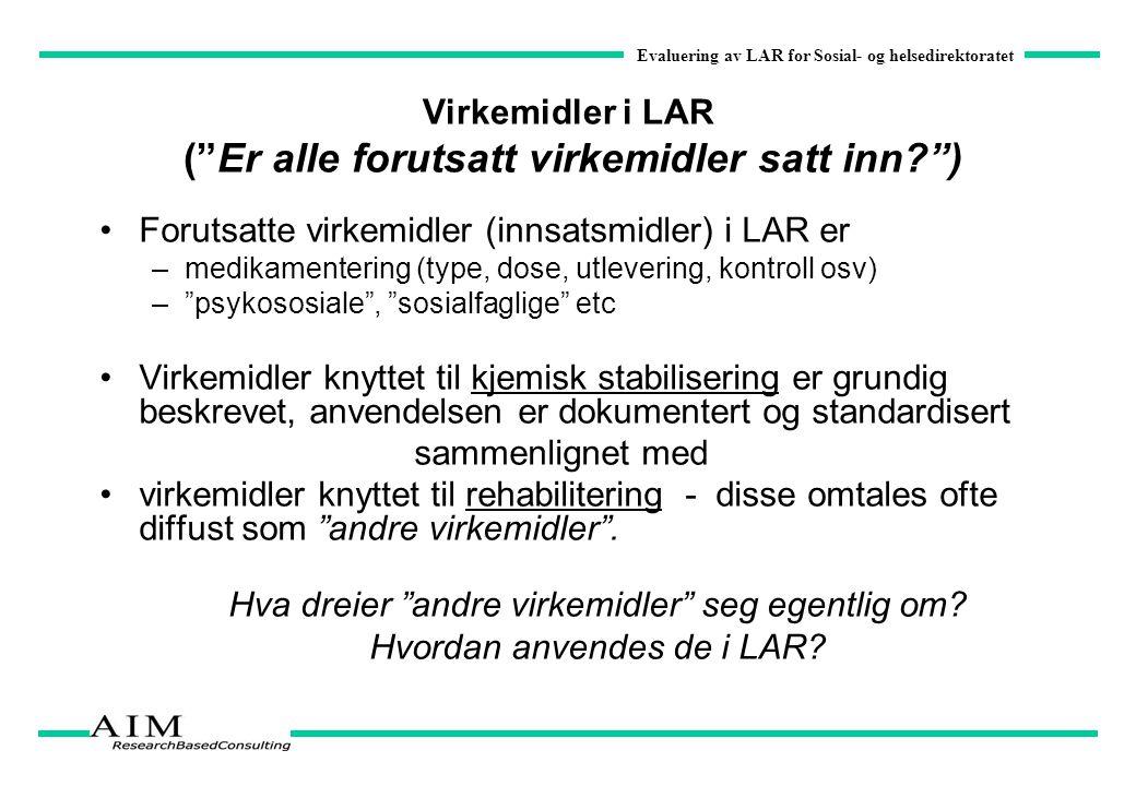 """Evaluering av LAR for Sosial- og helsedirektoratet Virkemidler i LAR (""""Er alle forutsatt virkemidler satt inn?"""") Forutsatte virkemidler (innsatsmidler"""