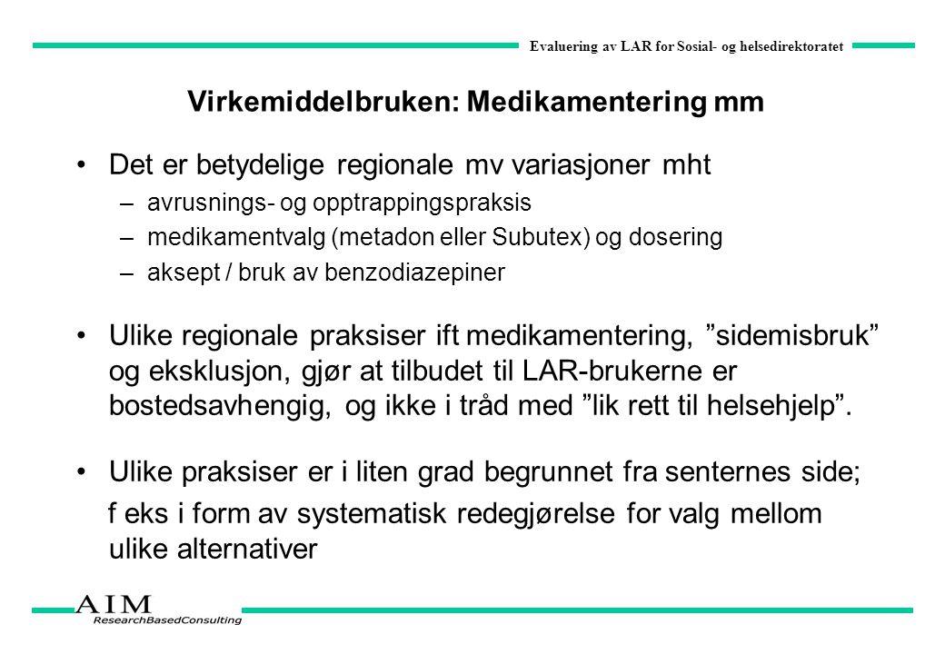 Evaluering av LAR for Sosial- og helsedirektoratet Virkemiddelbruken: Medikamentering mm Det er betydelige regionale mv variasjoner mht –avrusnings- o