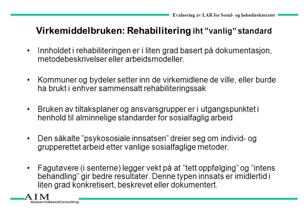 """Evaluering av LAR for Sosial- og helsedirektoratet Virkemiddelbruken: Rehabilitering iht """"vanlig"""" standard Innholdet i rehabiliteringen er i liten gra"""