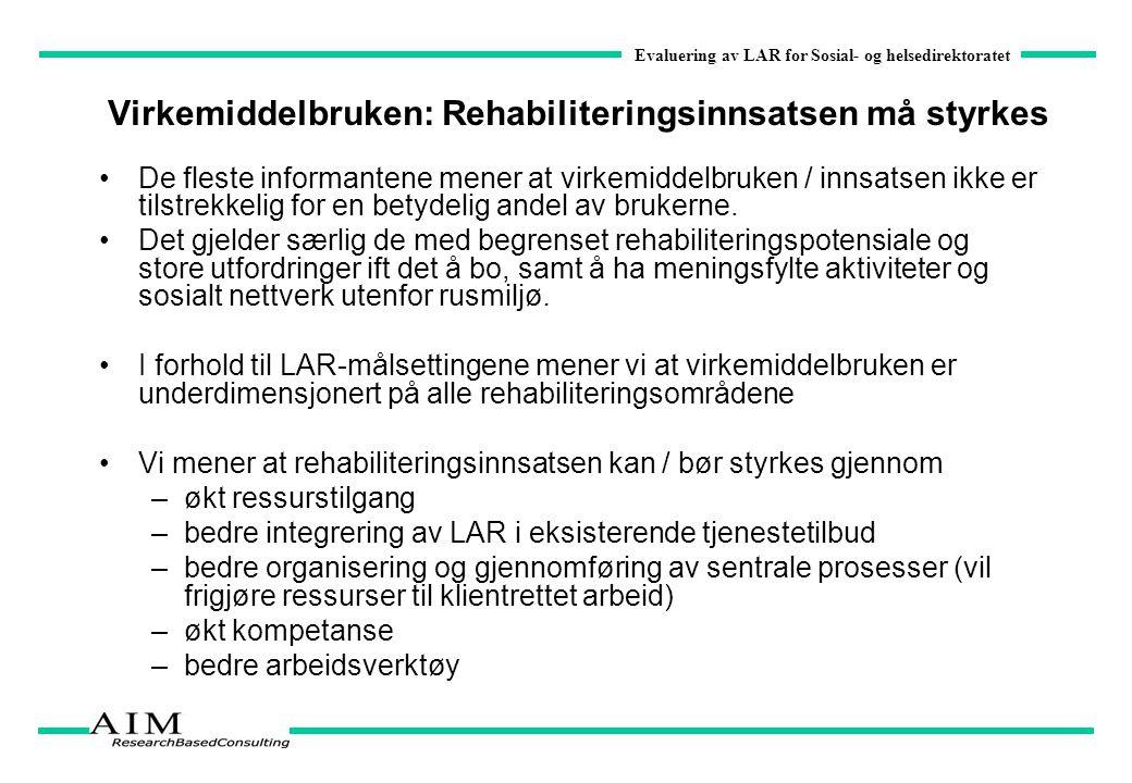 Evaluering av LAR for Sosial- og helsedirektoratet Virkemiddelbruken: Rehabiliteringsinnsatsen må styrkes De fleste informantene mener at virkemiddelb