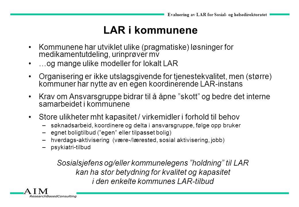 Evaluering av LAR for Sosial- og helsedirektoratet LAR i kommunene Kommunene har utviklet ulike (pragmatiske) løsninger for medikamentutdeling, urinpr