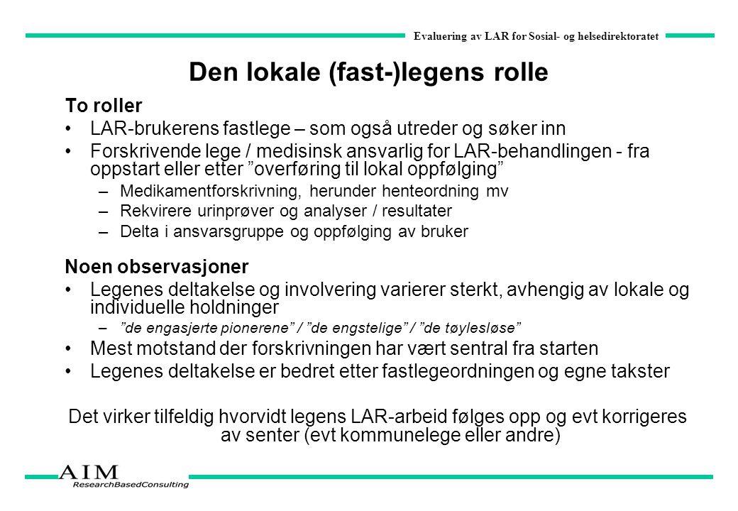 Evaluering av LAR for Sosial- og helsedirektoratet Den lokale (fast-)legens rolle To roller LAR-brukerens fastlege – som også utreder og søker inn For