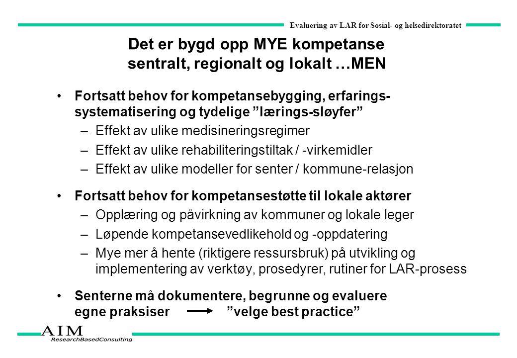 Evaluering av LAR for Sosial- og helsedirektoratet Det er bygd opp MYE kompetanse sentralt, regionalt og lokalt …MEN Fortsatt behov for kompetansebygg