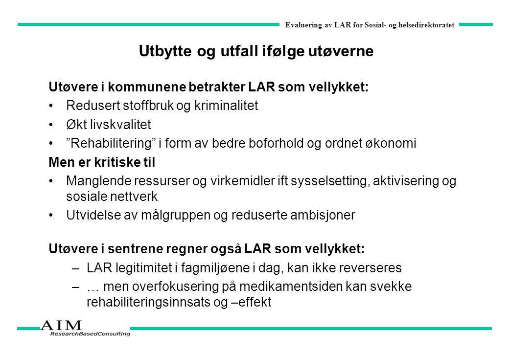 Evaluering av LAR for Sosial- og helsedirektoratet Utbytte og utfall ifølge utøverne Utøvere i kommunene betrakter LAR som vellykket: Redusert stoffbr